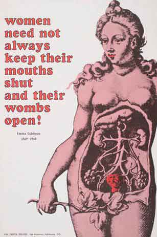 """Women need not always keep their mouths shut and their wombs open.""   – Emma Goldman